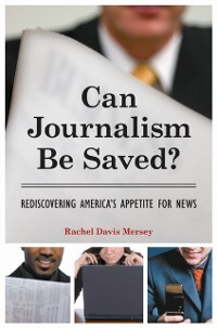 Can Journalism Be Saved? Rediscovering America´...