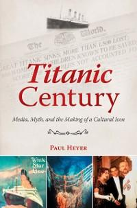Titanic Century als eBook Download von Paul Heyer