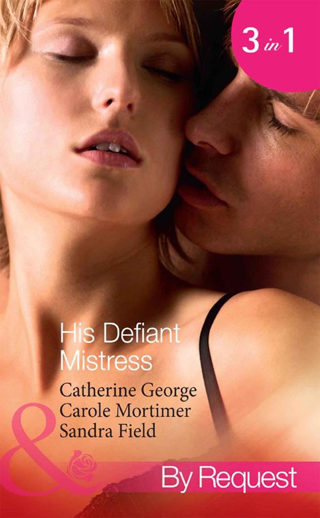 His Defiant Mistress: The Millionaire´s Rebelli...