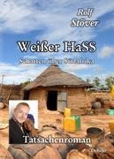 Weißer HaSS - Schatten über Südafrika - Tatsachenroman