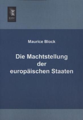 Die Machtstellung der europäischen Staaten als Buch von Maurice Block - Maurice Block