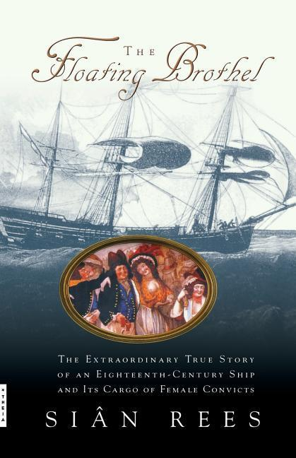 The Floating Brothel: The Extraordinary True Story of an Eighteenth-Century Ship and Its Cargo of Female Convicts als Taschenbuch
