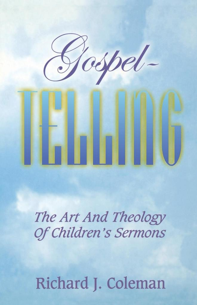 Gospel Telling: The Art and Theology of Children's Sermons als Taschenbuch