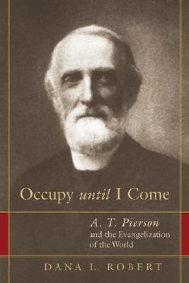 Occupy Until I Come: A. T. Pierson and the Evangelization of the World als Taschenbuch