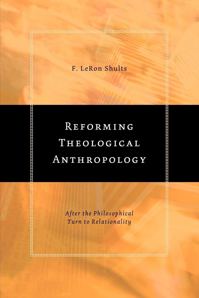 Reforming Theological Anthropology: After the Philosophical Turn to Relationality als Taschenbuch
