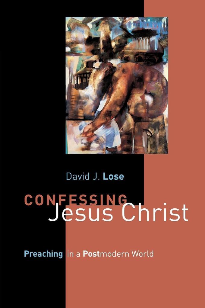 Confessing Jesus Christ: Preaching in a Postmodern World als Taschenbuch