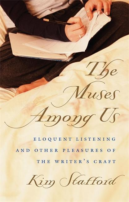 The Muses Among Us: Eloquent Listening and Other Pleasures of the Writer's Craft als Taschenbuch
