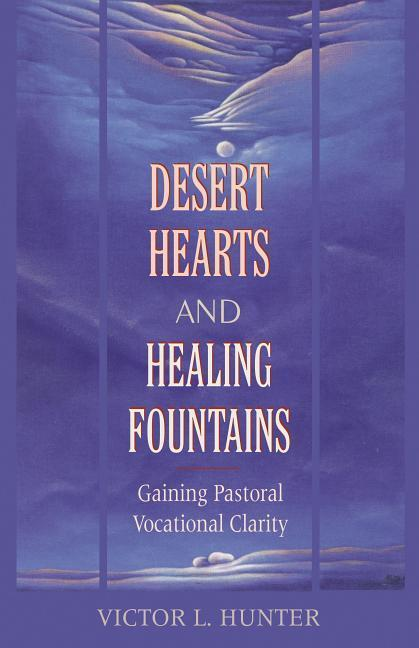 Desert Hearts and Healing Fountains: Gaining Pastoral Vocational Clarity als Taschenbuch