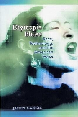 Digitopia Blues: Race, Technology, and the American Voice als Taschenbuch