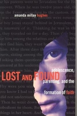 Lost and Found: Adolescence, Parenting and the Formation of Faith als Taschenbuch