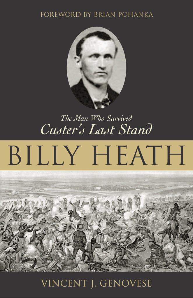 Billy Heath: The Man Who Survived Custer's Last Stand als Buch (gebunden)