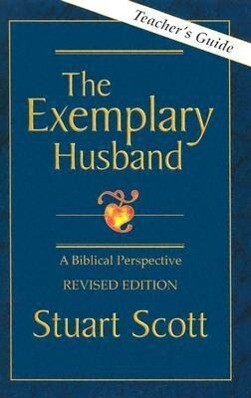 The Exemplary Husband: A Biblical Perspective by Dr. Stuart Scott als Taschenbuch