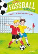 Mein großes Fußball-Malbuch. Ausmalbilder - Von Punkt zu Punkt - Malen nach Zahlen