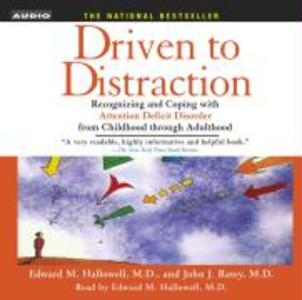 Driven to Distraction: Recognizing and Coping with Attention Deficit Disorder from Childhood Through Adulthood als Hörbuch
