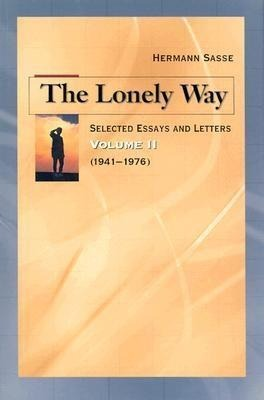 The Lonely Way: Selected Essays and Letters by Hermann Sasse: Volume 2 (1941-19 76) als Buch