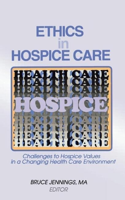 Ethics in Hospice Care: Challenges to Hospice Values in a Changing Health Care Environment als Buch