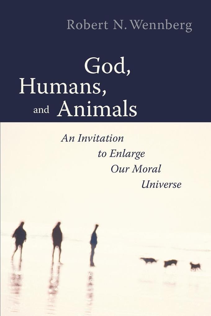 God, Humans, and Animals: An Invitation to Enlarge Our Moral Universe als Taschenbuch