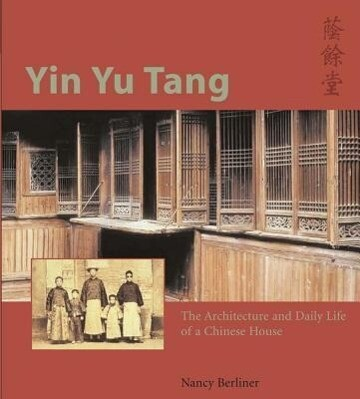 Yin Yu Tang: The Architecture and Daily Life of a Chinese House als Buch