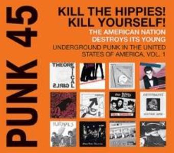 Punk 45:Kill The Hippies!Kill Yourself!