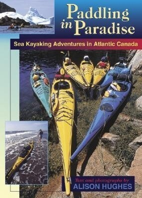 Paddling in Paradise: Sea Kayaking Adventures in Atlantic Canada als Taschenbuch