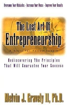The Lost Art of Entrepreneurship: A Story for Entrepreneurs: Rediscovering the Principles That Will Guarantee Your Success als Taschenbuch