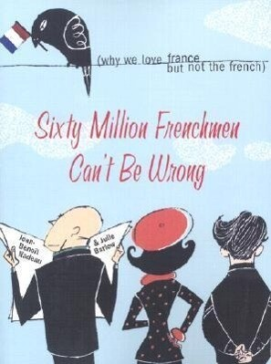 Sixty Million Frenchmen Can't Be Wrong: Why We Love France, But Not the French als Taschenbuch