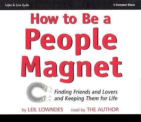 How to Be a People Magnet: Finding Friends and Lovers and Keeping Them for Life als Hörbuch