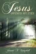 Jesus Opened My Eyes: Faith Alive