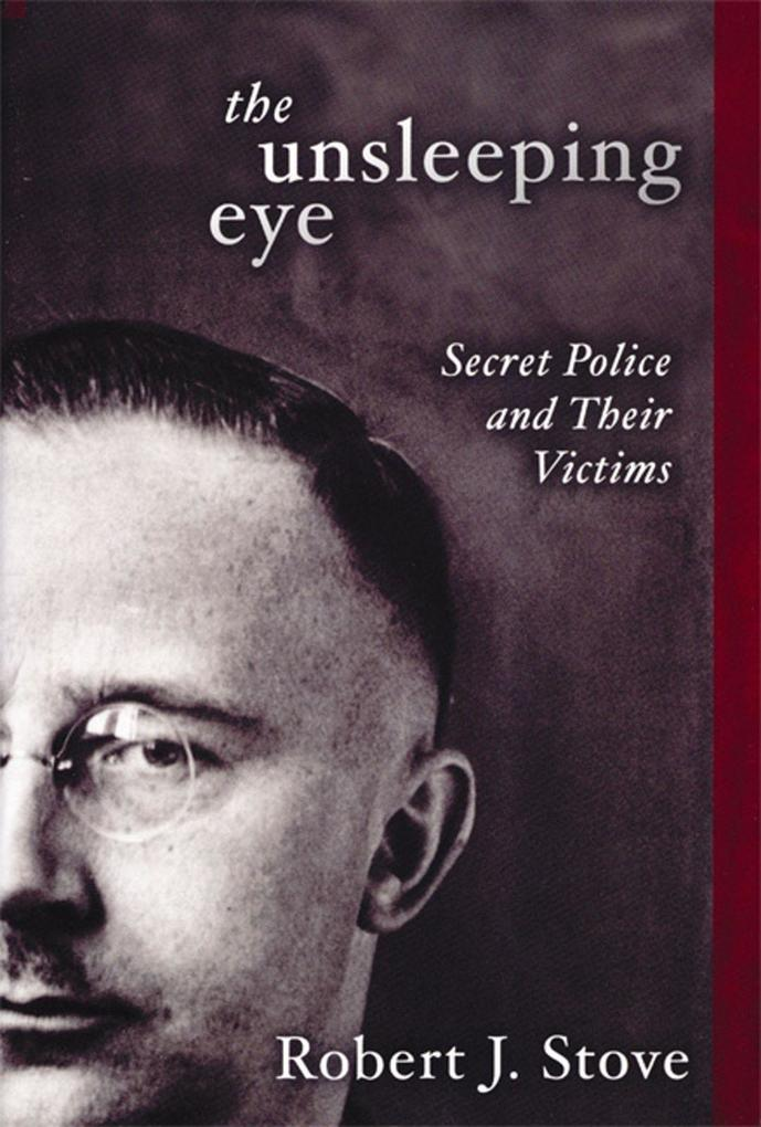 The Unsleeping Eye: Secret Police and Their Victims als Buch