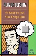 Play or Defend?: 68 Hands to Test Your Bridge Skill