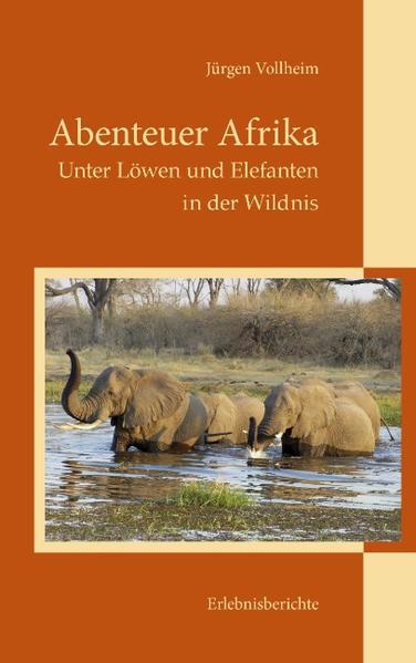 Abenteuer Afrika als Buch von Jürgen Vollheim