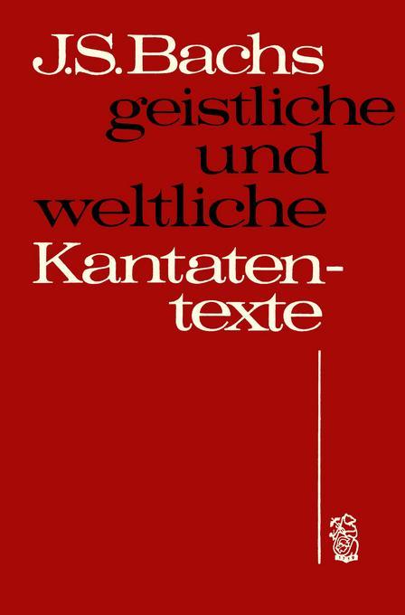 Johann Sebastian Bachs geistliche und weltliche Kantatentexte als Buch