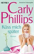 [Carly Phillips: Küss mich später]