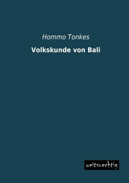 Volkskunde von Bali als Buch von Hommo Tonkes