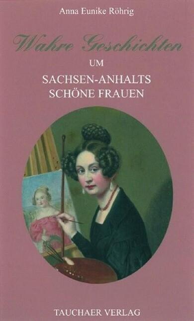 Wahre Geschichten um Sachsen-Anhalts schöne Fra...