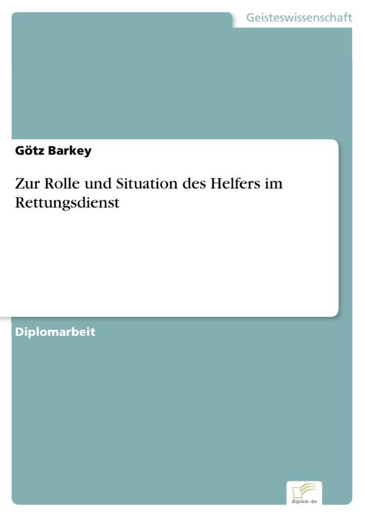 Zur Rolle und Situation des Helfers im Rettungsdienst als eBook Download von Götz Barkey - Götz Barkey