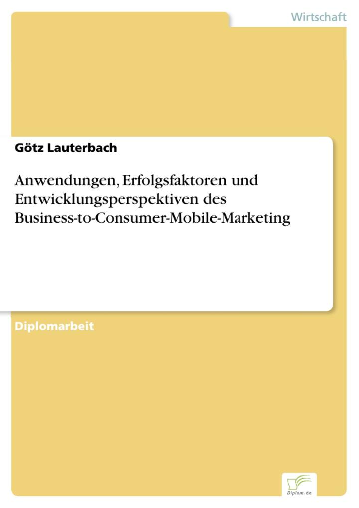 Anwendungen, Erfolgsfaktoren und Entwicklungsperspektiven des Business-to-Consumer-Mobile-Marketing als eBook Download von Götz Lauterbach - Götz Lauterbach