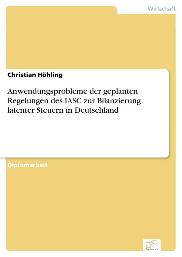 Anwendungsprobleme der geplanten Regelungen des IASC zur Bilanzierung latenter Steuern in Deutschland als eBook Download von Christian Höhling - Christian Höhling