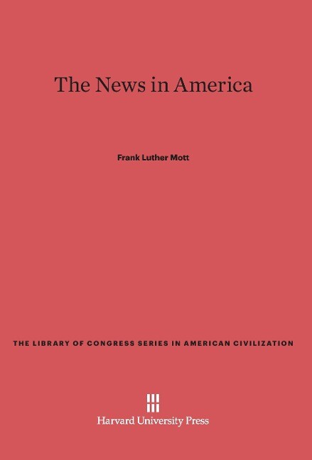 The News in America als Buch von Frank Luther Mott