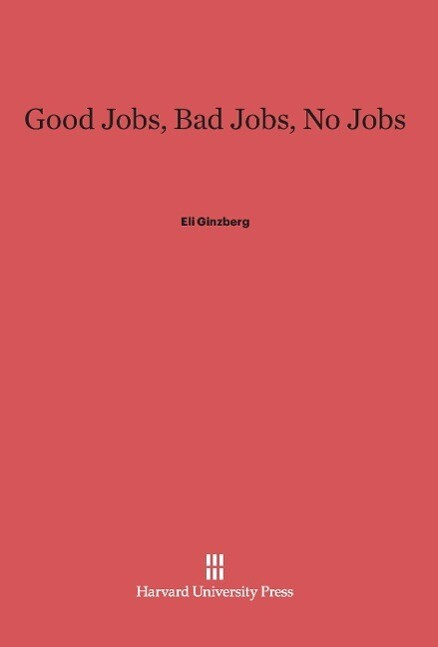 Good Jobs, Bad Jobs, No Jobs als Buch von Eli G...