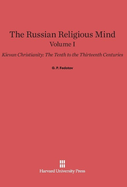 The Russian Religious Mind, Volume I, Kievan Ch...