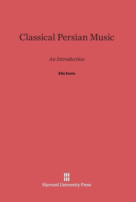 Classical Persian Music als Buch von Ella Zonis