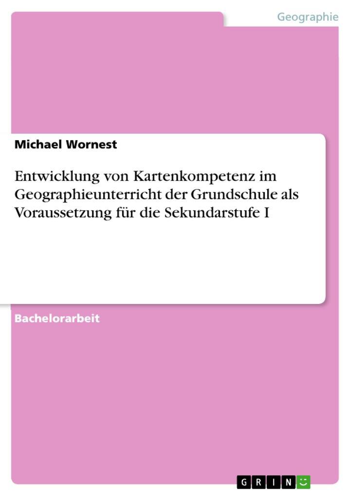 Entwicklung von Kartenkompetenz im Geographieunterricht der Grundschule als Voraussetzung für die Sekundarstufe I als eBook Download von Michael W... - Michael Wornest