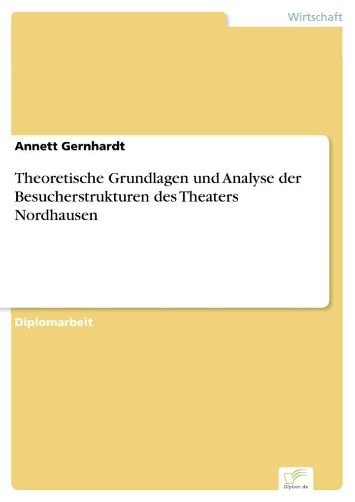 Theoretische Grundlagen und Analyse der Besucherstrukturen des Theaters Nordhausen als eBook Download von Annett Gernhardt - Annett Gernhardt