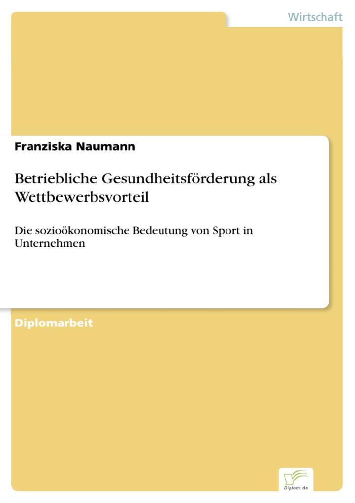 Betriebliche Gesundheitsförderung als Wettbewerbsvorteil als eBook Download von Franziska Naumann - Franziska Naumann