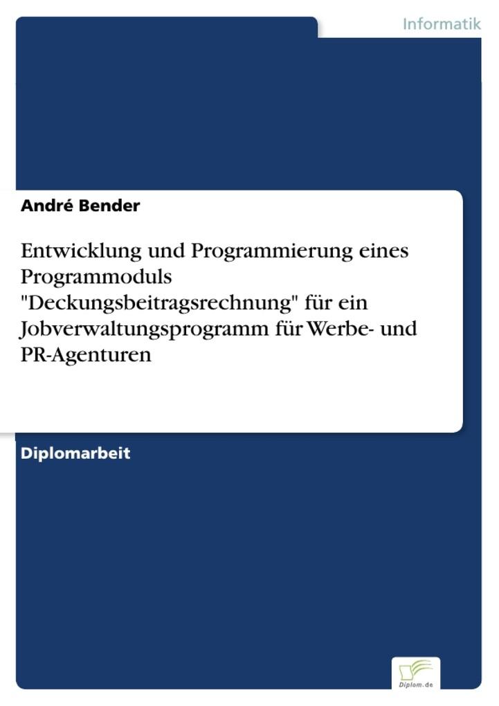 Entwicklung und Programmierung eines Programmoduls Deckungsbeitragsrechnung für ein Jobverwaltungsprogramm für Werbe- und PR-Agenturen als eBook D... - André Bender
