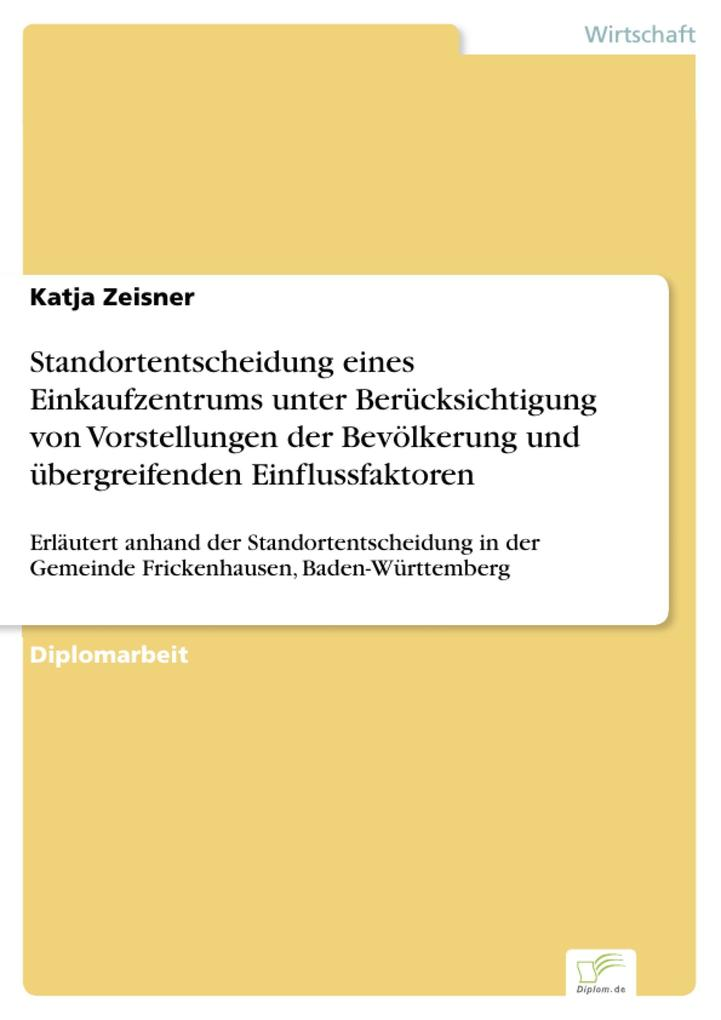 Standortentscheidung eines Einkaufzentrums unter Berücksichtigung von Vorstellungen der Bevölkerung und übergreifenden Einflussfaktoren als eBook ... - Katja Zeisner