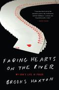 Fading Hearts on the River: A Life in High-Stakes Poker or How My Son Cheats Death, Wins Millions, & Marries His College Sweetheart