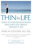 Thin for Life: 10 Keys to Success from People Who Have Lost Weight and Kept It Off