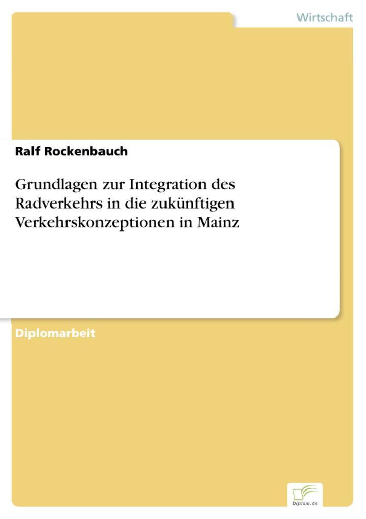 Grundlagen zur Integration des Radverkehrs in die zukünftigen Verkehrskonzeptionen in Mainz als eBook Download von Ralf Rockenbauch - Ralf Rockenbauch